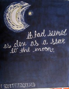 """""""It had seemed as close as a star to the moon..."""" ~F. Scott Fitzgerald #gatsby"""