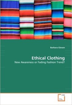 Ethical Clothing - New Awareness or Fading Fashion Trend?: Barbara Giesen: 9783836495486: Books - Amazon.ca