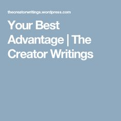 Your Best Advantage | The Creator Writings