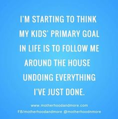 My kids primary goal is to undo everything I just did
