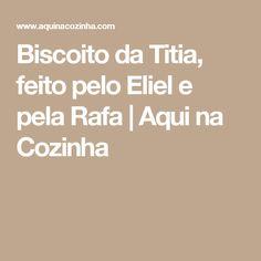 Biscoito da Titia, feito pelo Eliel e pela Rafa | Aqui na Cozinha