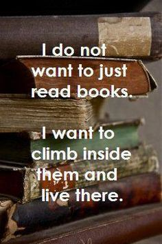 Some people want to climb into fairy tales.... I want to climb into TFIOS, hunger games, Percy Jackson, Harry Potter, ect....