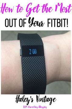 My Top 10 Tips to Get the Most Out of Your Fitbit! These will help you start using your Fitbit today and loving it!