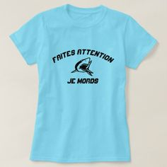 Shark be careful i bite T-Shirt A blue t-shirt with a shark with the French text Faites attention over it and je mords under it that can be translated to be careful I bite Types Of T Shirts, Foreign Words, French Words, Wardrobe Staples, Funny Tshirts, Shark, Fitness Models, Casual, Sleeves