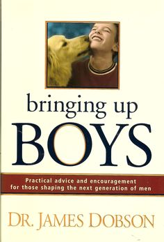 Bringing Up Boys by Dr. James Dobson- like a manual to the wild things.