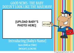 Lighthearted (and free! and customizable!) birth announcements to e-mail to friends and family.