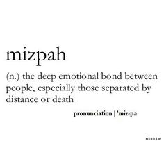 Mizpah a hebrew word for the bond between people over distance and beyond life