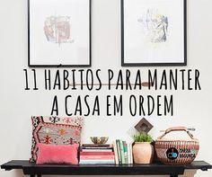 Hábitos para manter a casa em ordem. Confira essas dicas incríveis e mantenha sua casa sempre em ordem, limpa, linda e organizada! Veja nossa lista.