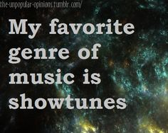 why is it so awkward to answer show tunes when someone asks what's your favorite music genre? is it being instantly classified as a nerd? ;)
