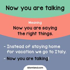 Questo si chiama parlare - Idiom of the day: Now you are talking. Example: - Instead of staying home for vacation we go to Italy. - Now you're talking! English Fun, English Idioms, English Phrases, Learn English Words, English Lessons, English Grammar, Advanced English Vocabulary, English Vocabulary Words, English Language Learning