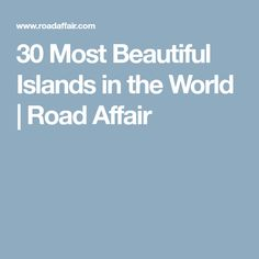 30 Most Beautiful Islands in the World | Road Affair