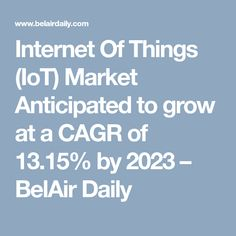 Internet Of Things (IoT) Market Anticipated to grow at a CAGR of by 2023 – BelAir Daily Internet, Marketing