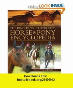 The Kingfisher Illustrated Horse and Pony Encyclopedia (9780753464854) Sandy Ransford , ISBN-10: 0753464853  , ISBN-13: 978-0753464854 ,  , tutorials , pdf , ebook , torrent , downloads , rapidshare , filesonic , hotfile , megaupload , fileserve