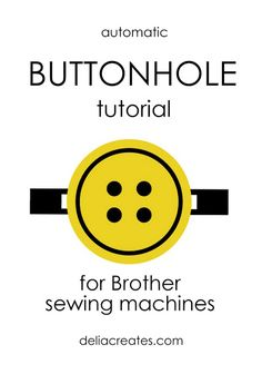 delia creates: Easy Buttonhole Tutorial for Brother sewing machines #usefulthings