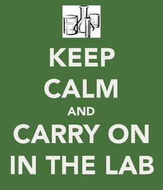 Keep Calm and Carry On in the Lab