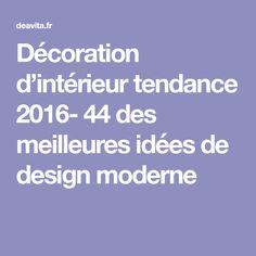 Décoration d'intérieur tendance 2016- 44 des meilleures idées de design moderne