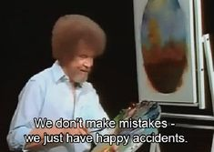 When he forgave you for all your terrible exes. | 13 Times Bob Ross Dropped Serious Zen Wisdom On Your Brain