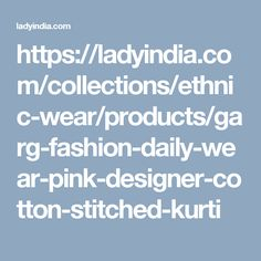 https://ladyindia.com/collections/ethnic-wear/products/garg-fashion-daily-wear-pink-designer-cotton-stitched-kurti
