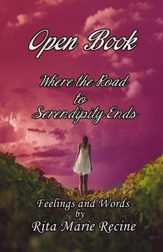 Open Book: Where the Road to Serendipity Ends: by Rita Marie Recine: Speaking of love, sorrow, war, friendship, nature, family and more. all poems are divided into sections.for you the reader my book is about giving, true to life prose. #Poetry, #Friendship, #Prose, #BookBoost