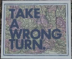 map, wall art, art, home, décor, take, wrong turn, quote, twisted j   Map wall decor with Take A Wrong Turn quote. 12X10