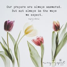 Every prayer arrives safely at its destination. There are no exceptions. Keep an open heart for the answers.