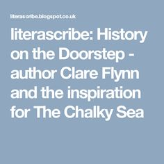 literascribe: History on the Doorstep - author Clare Flynn and the inspiration for The Chalky Sea