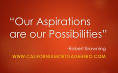 Our Aspirations are our Possibilities - Inspirational Quote - http://californiamortgagehero.com/aspirations-possibilities-inspirational-quote/