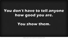 You don't have to tell anyone how good you are.  You show them.