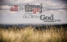 """Romans 3:23 - From Great News! Daily, """"Getting Results: The Fruit of Righteousness,"""" Friday, August 8, 2014. #results #righteousness Subscribe: http://ui.constantcontact.com/d.jsp?m=1115825817296&p=oi"""