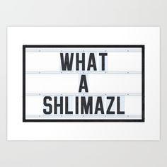 What a Shlimazl Art Print