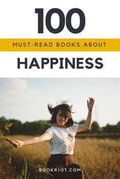 100 book recommendations about finding happiness, searching for happiness, and figuring out what happiness means in the first place.