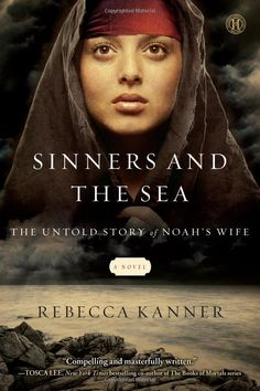Sinners and the Sea: The Untold Story of Noah's Wife: Rebecca Kanner: Howard Books