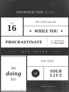 """the work you do while you procrastinate is probably the work you should be doing the rest of your life."" - Jessica Hische"