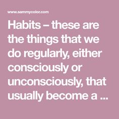 Habits – these are the things that we do regularly, either consciously or unconsciously, that usually become a part of our everyday routine. We aren't aware of it, but the habits that we form, whether positive or negative, can greatly impact our lives. This is true for our health as well. Let's take a look …