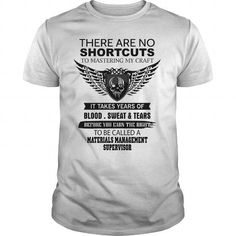 Cool There Are No Shortcuts To Mastering My Craft MATERIALS MANAGEMENT SUPERVISOR Shirts & Tees #tee #tshirt #named tshirt #hobbie tshirts # Materials Management