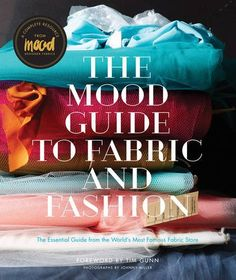The Mood Guide to Fabric and Fashion: The Essential Guide from the World's Most Famous Fabric Store: Amazon.co.uk: Mood Designer Fabrics: 9781617690884: Books