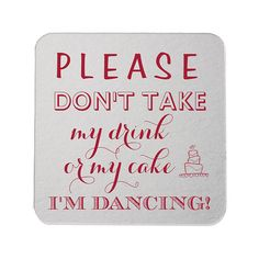Please Don't Take My Drink or My Cake I'm by MemorableWedding