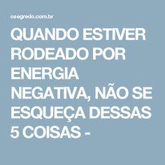 QUANDO ESTIVER RODEADO POR ENERGIA NEGATIVA, NÃO SE ESQUEÇA DESSAS 5 COISAS -