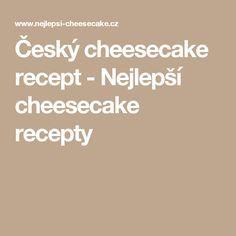 Český cheesecake recept - Nejlepší cheesecake recepty Cheesecake, Math Equations, Cheesecakes, Cheesecake Pie
