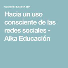 Hacia un uso consciente de las redes sociales - Aika Educación La Red, Socialism, Social Networks