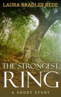 The Strongest Ring (A YA Short Story), an ebook by Laura Bradley Rede at Smashwords