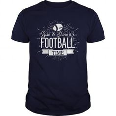 Rise And Shine Its American Football Time  T-Shirts & Hoodies