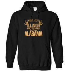 I Might live in Illinois But i Will Always Be From Alabama T-Shirts, Hoodies. Get It Now ==► https://www.sunfrog.com/States/I-Might-live-in-Illinois-But-i-Black-Hoodie.html?id=41382