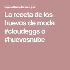 La receta de los huevos de moda #cloudeggs o #huevosnube