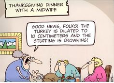 Thanksgiving with a midwife Ohmygosh, my co-workers will get such a kick out of this!!