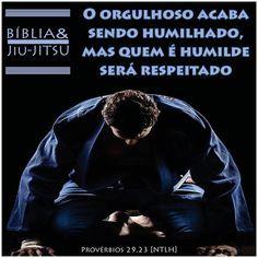 """418 curtidas, 7 comentários - Bíblia & Jiu-Jitsu (@bibliaejiujitsu) no Instagram: """"""""O orgulhoso acaba sendo humilhado, mas quem é humilde será respeitado"""" (Provérbios 29.23). …"""" Taekwondo, Kickboxing, Muay Thai, Abu Dhabi, Jiu Jitsu, Kung Fu, Ufc, Karate, Flavio"""