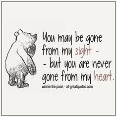 Inspirational Quotes Pictures Quotes About Life You May Be Gone From My Sight. Winnie The Pooh Quotes May Be Gone From My Sight. Winnie The Pooh Quotes Life Quotes Pictures, Inspirational Quotes Pictures, Picture Quotes, Daddy Quotes, Cute Quotes, Great Quotes, In Memory Quotes, Proud Of You Quotes Daughter, Image Citation