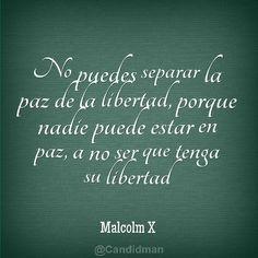 """""""No puedes separar la #Paz de la #Libertad, porque nadie puede estar en #Paz, a no ser que tenga su #Libertad"""". #MalcolmX #Citas #Frases @Candidman"""