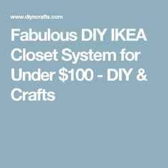 Fabulous DIY IKEA Closet System for Under $100 - DIY & Crafts