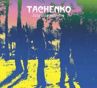 .ESPACIO WOODYJAGGERIANO.: TACHENKO - (2008) Esta vida pide otra http://woody-jagger.blogspot.com/2010/01/tachenko-2008-esta-vida-pide-otra.html